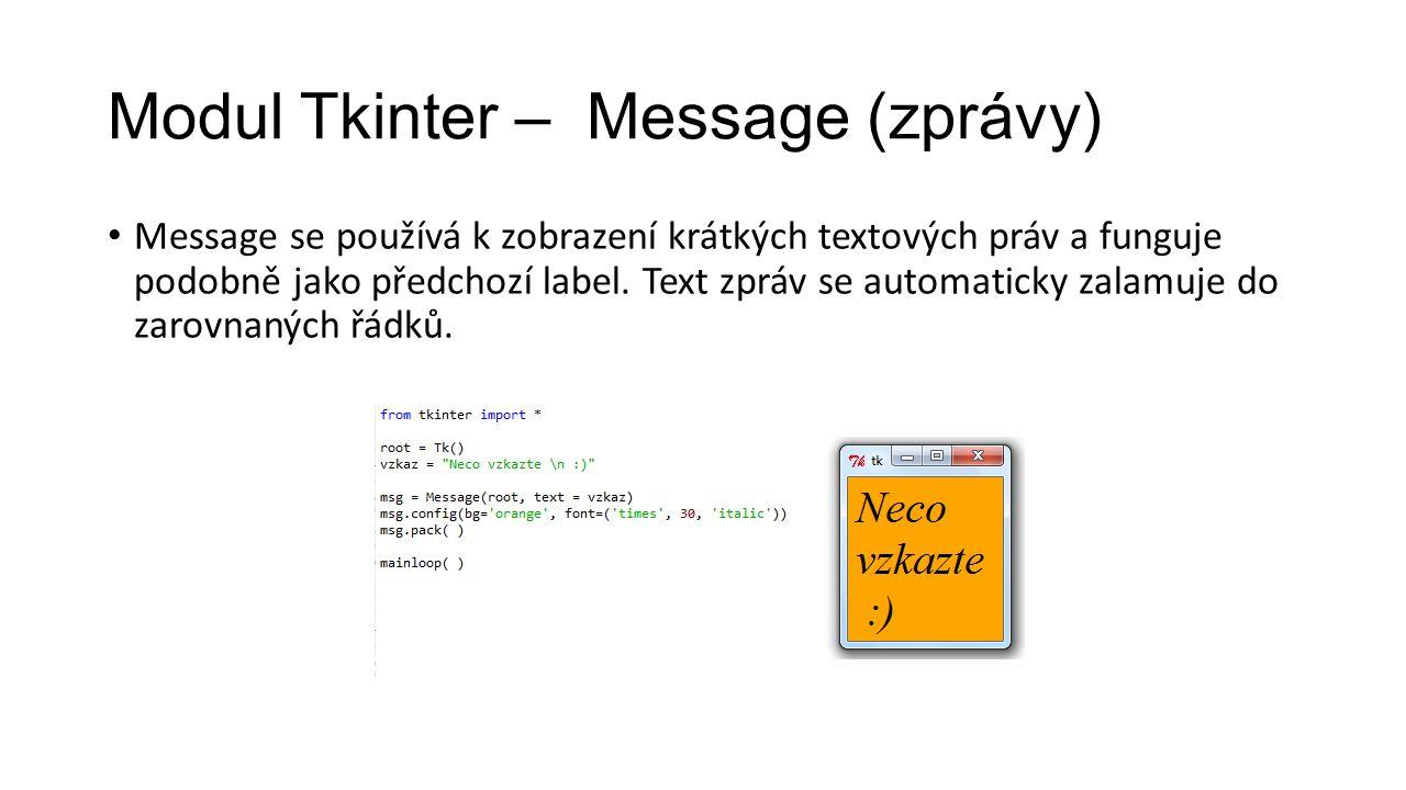 Modul Tkinter – Message (zprávy) Message se používá k zobrazení krátkých textových práv a funguje podobně jako předchozí label.