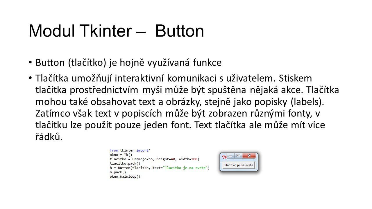 Modul Tkinter – Button Button (tlačítko) je hojně využívaná funkce Tlačítka umožňují interaktivní komunikaci s uživatelem.
