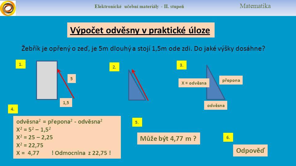 Elektronické učební materiály - II. stupeň Matematika Výpočet odvěsny v praktické úloze Žebřík je opřený o zeď, je 5m dlouhý a stojí 1,5m ode zdi. Do