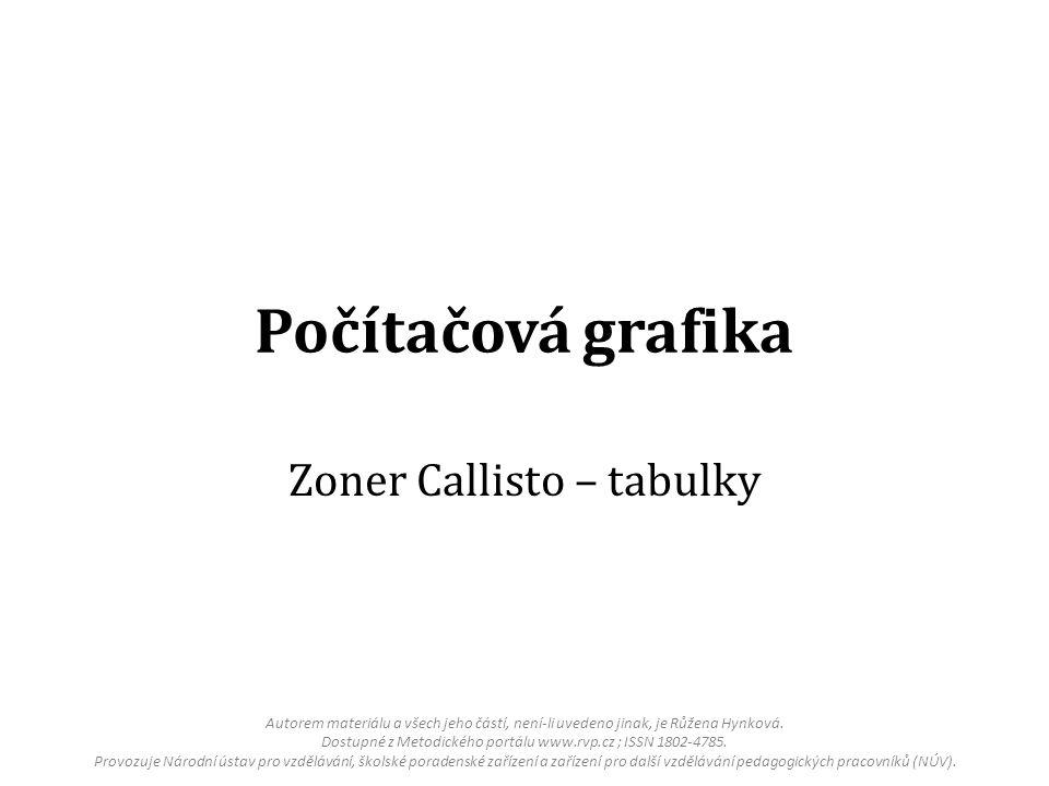 Počítačová grafika Zoner Callisto – tabulky Autorem materiálu a všech jeho částí, není-li uvedeno jinak, je Růžena Hynková.