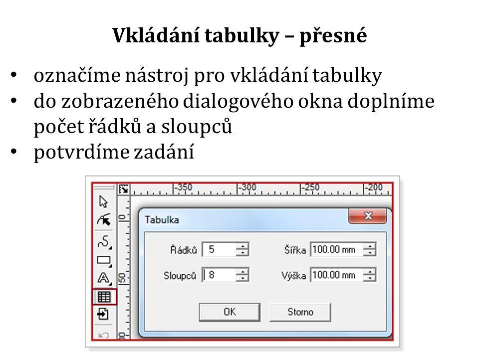 Vkládání tabulky – přesné označíme nástroj pro vkládání tabulky do zobrazeného dialogového okna doplníme počet řádků a sloupců potvrdíme zadání