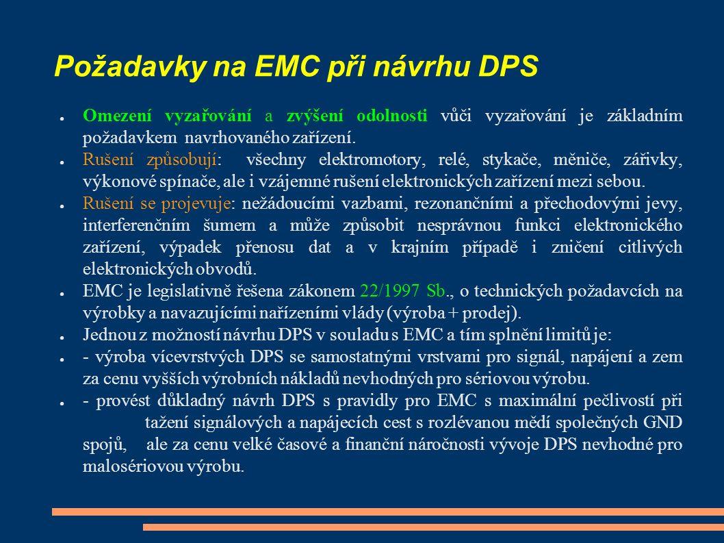Požadavky na EMC při návrhu DPS ● Omezení vyzařování a zvýšení odolnosti vůči vyzařování je základním požadavkem navrhovaného zařízení. ● Rušení způso