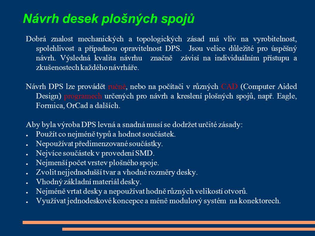 Návrh desek plošných spojů Dobrá znalost mechanických a topologických zásad má vliv na vyrobitelnost, spolehlivost a případnou opravitelnost DPS. Jsou