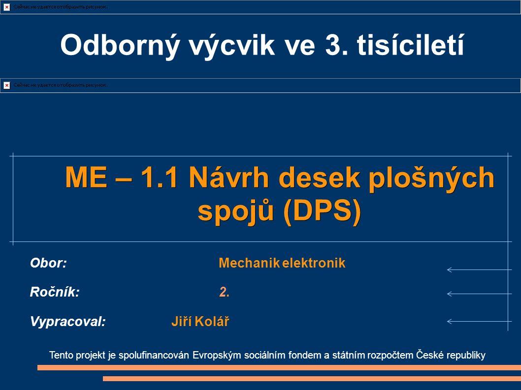 Odborný výcvik ve 3. tisíciletí Tento projekt je spolufinancován Evropským sociálním fondem a státním rozpočtem České republiky ME – 1.1 Návrh desek p