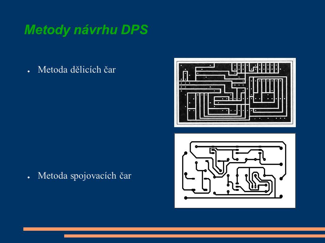 Metody návrhu DPS ● Metoda dělicích čar ● Metoda spojovacích čar