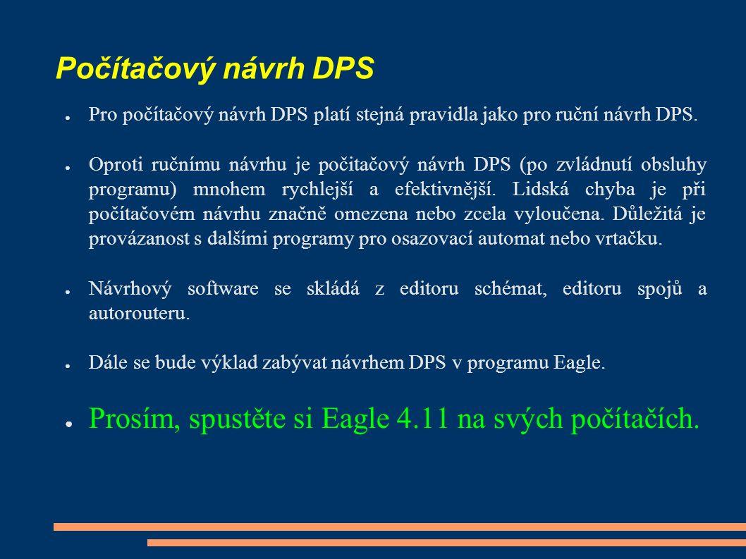 Počítačový návrh DPS ● Pro počítačový návrh DPS platí stejná pravidla jako pro ruční návrh DPS. ● Oproti ručnímu návrhu je počitačový návrh DPS (po zv