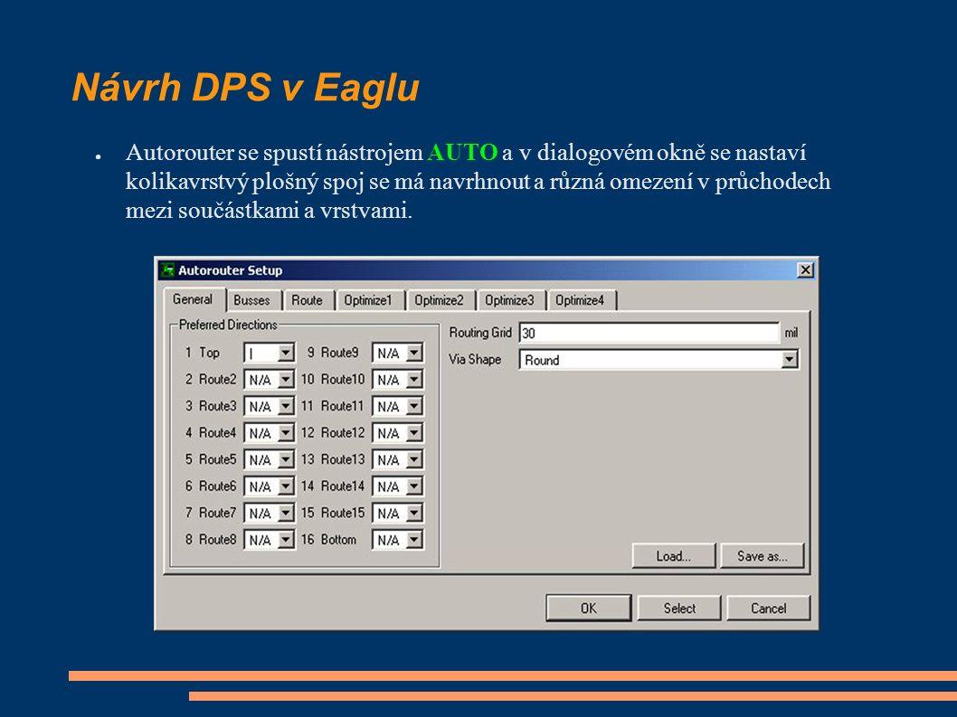 Návrh DPS v Eaglu ● Autorouter se spustí nástrojem AUTO a v dialogovém okně se nastaví kolikavrstvý plošný spoj se má navrhnout a různá omezení v průchodech mezi součástkami a vrstvami.