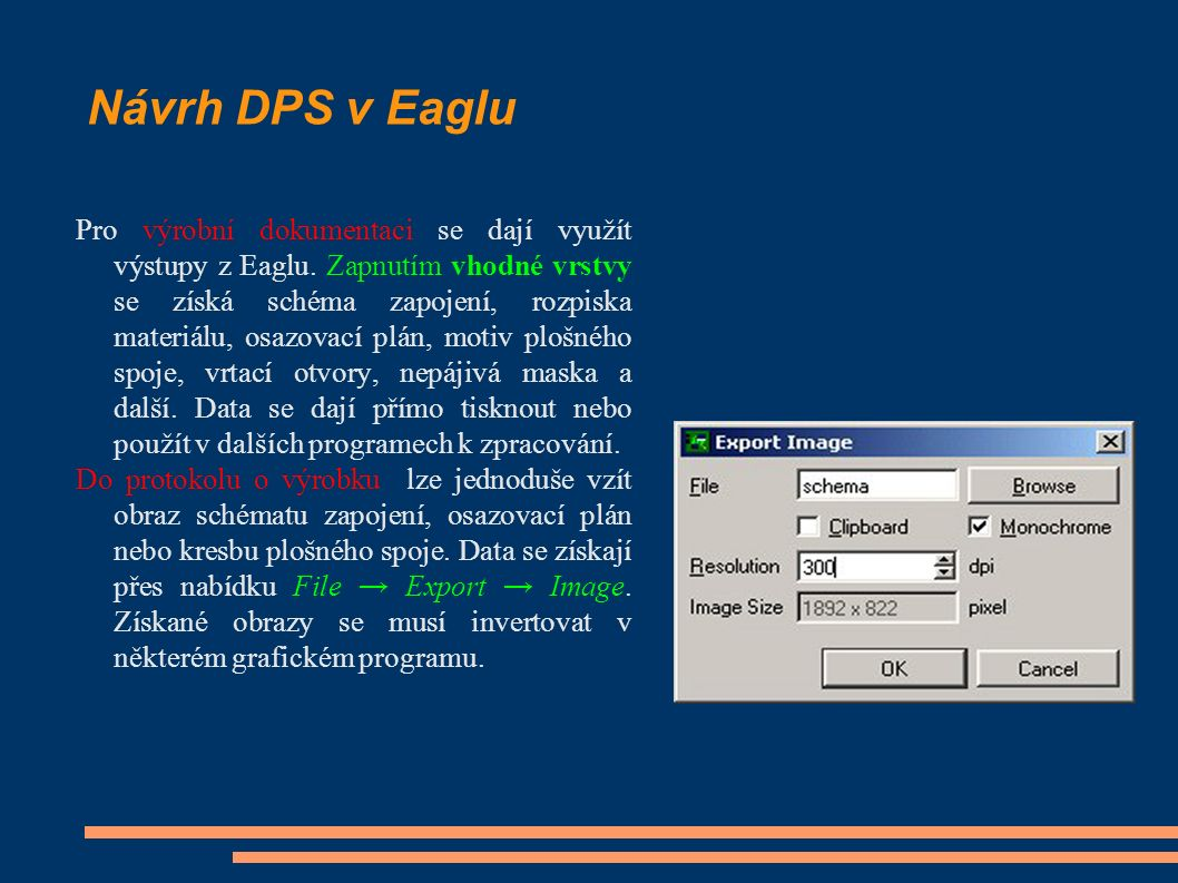 Návrh DPS v Eaglu Pro výrobní dokumentaci se dají využít výstupy z Eaglu. Zapnutím vhodné vrstvy se získá schéma zapojení, rozpiska materiálu, osazova