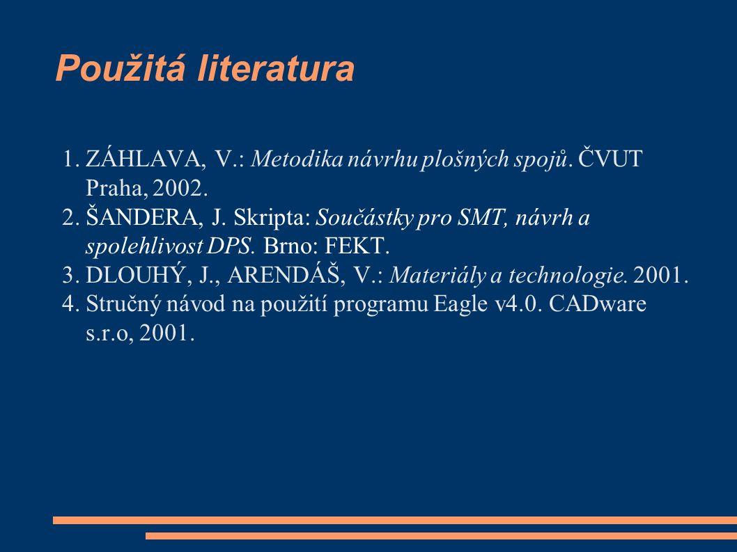 Použitá literatura 1.ZÁHLAVA, V.: Metodika návrhu plošných spojů.
