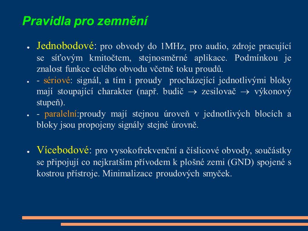 Pravidla pro zemnění ● Jednobodové: pro obvody do 1MHz, pro audio, zdroje pracující se síťovým kmitočtem, stejnosměrné aplikace. Podmínkou je znalost