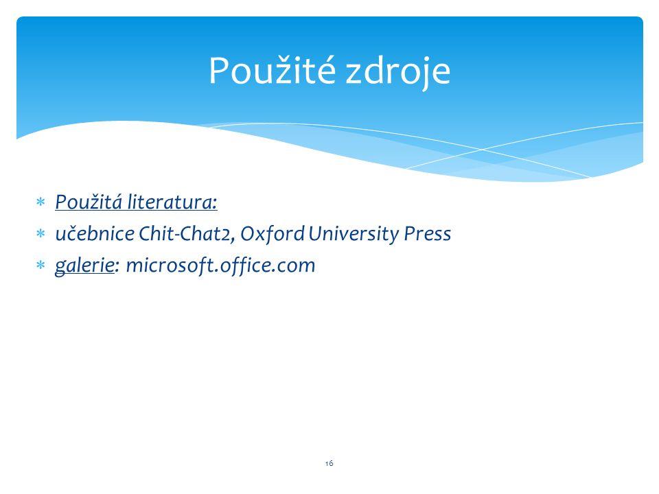  Použitá literatura:  učebnice Chit-Chat2, Oxford University Press  galerie: microsoft.office.com 16 Použité zdroje