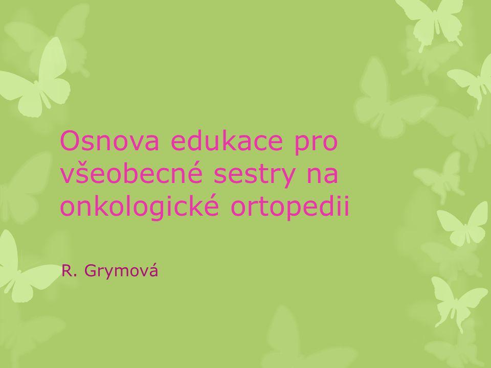 Osnova edukace pro všeobecné sestry na onkologické ortopedii R. Grymová