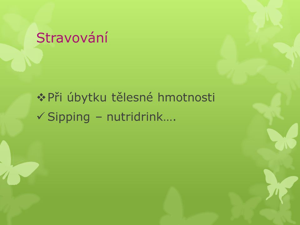 Stravování  Při úbytku tělesné hmotnosti Sipping – nutridrink….