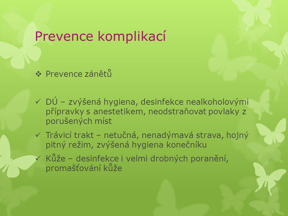 Prevence komplikací  Prevence zánětů DÚ – zvýšená hygiena, desinfekce nealkoholovými přípravky s anestetikem, neodstraňovat povlaky z porušených míst Trávicí trakt – netučná, nenadýmavá strava, hojný pitný režim, zvýšená hygiena konečníku Kůže – desinfekce i velmi drobných poranění, promašťování kůže