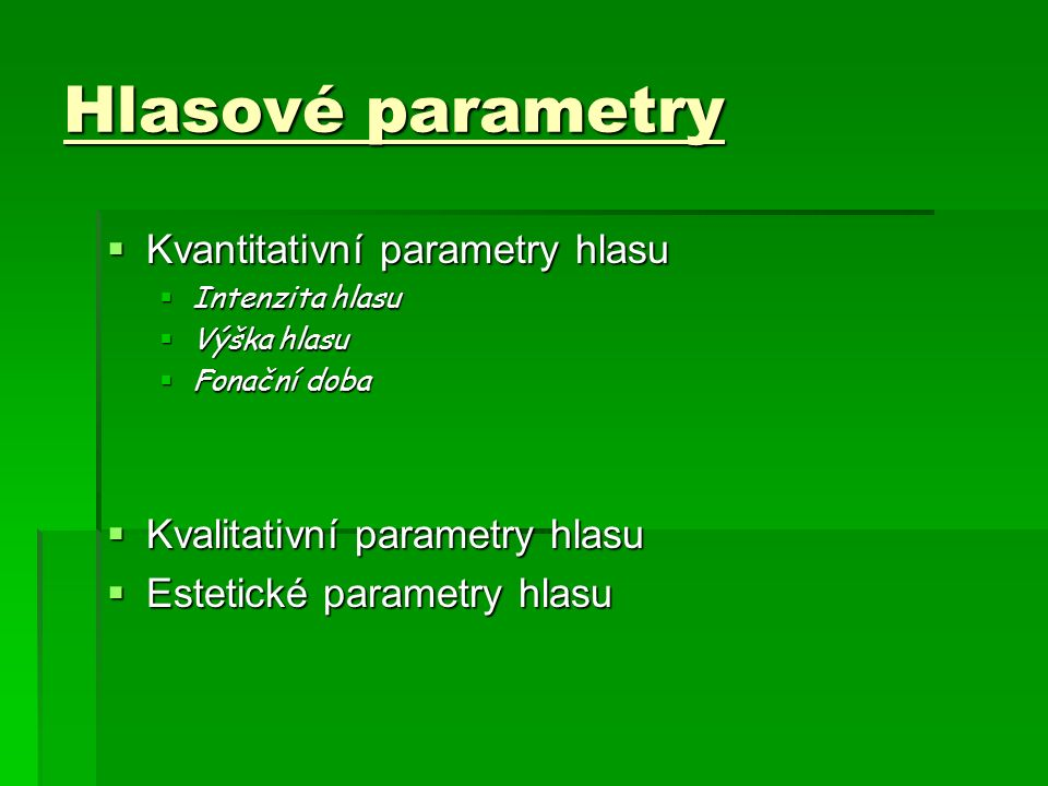 Hlasové parametry  Kvantitativní parametry hlasu  Intenzita hlasu  Výška hlasu  Fonační doba  Kvalitativní parametry hlasu  Estetické parametry