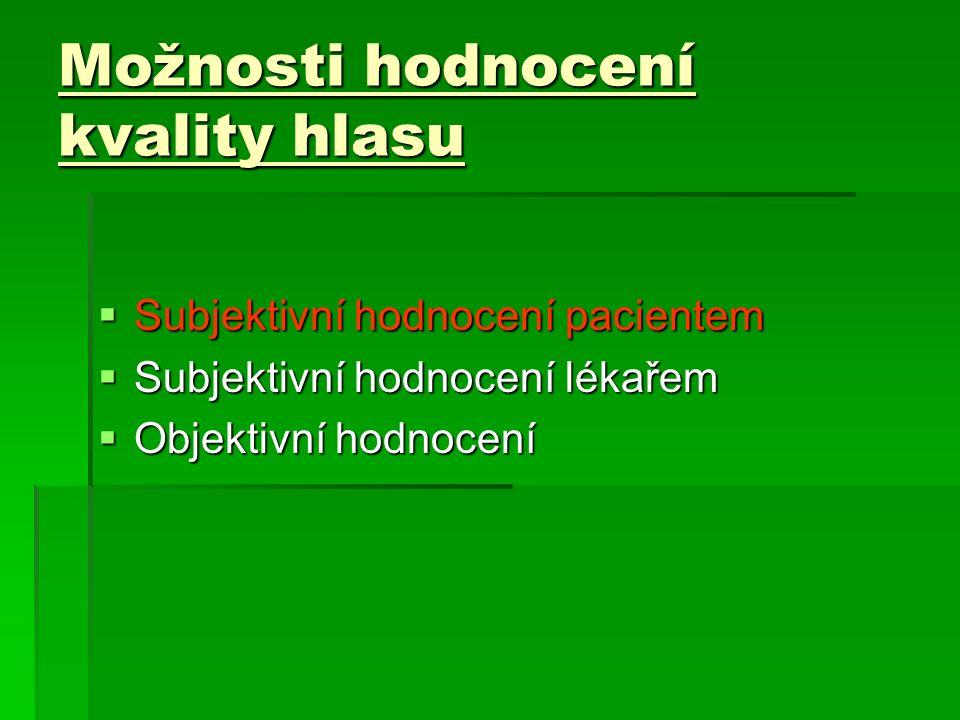 Možnosti hodnocení kvality hlasu  Subjektivní hodnocení pacientem  Subjektivní hodnocení lékařem  Objektivní hodnocení