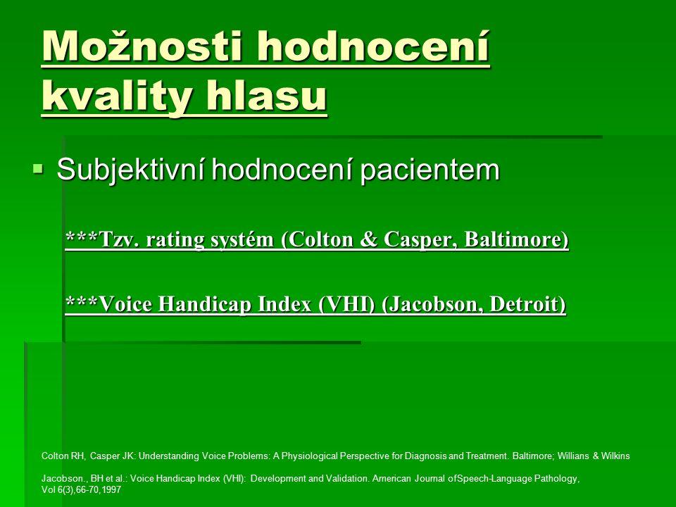 Možnosti hodnocení kvality hlasu  Subjektivní hodnocení pacientem ***Tzv. rating systém (Colton & Casper, Baltimore) ***Voice Handicap Index (VHI) (J