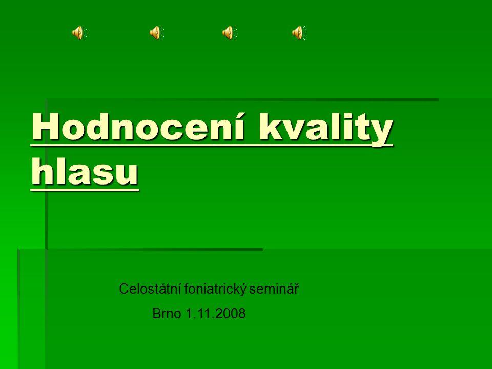 Hodnocení kvality hlasu Celostátní foniatrický seminář Brno 1.11.2008