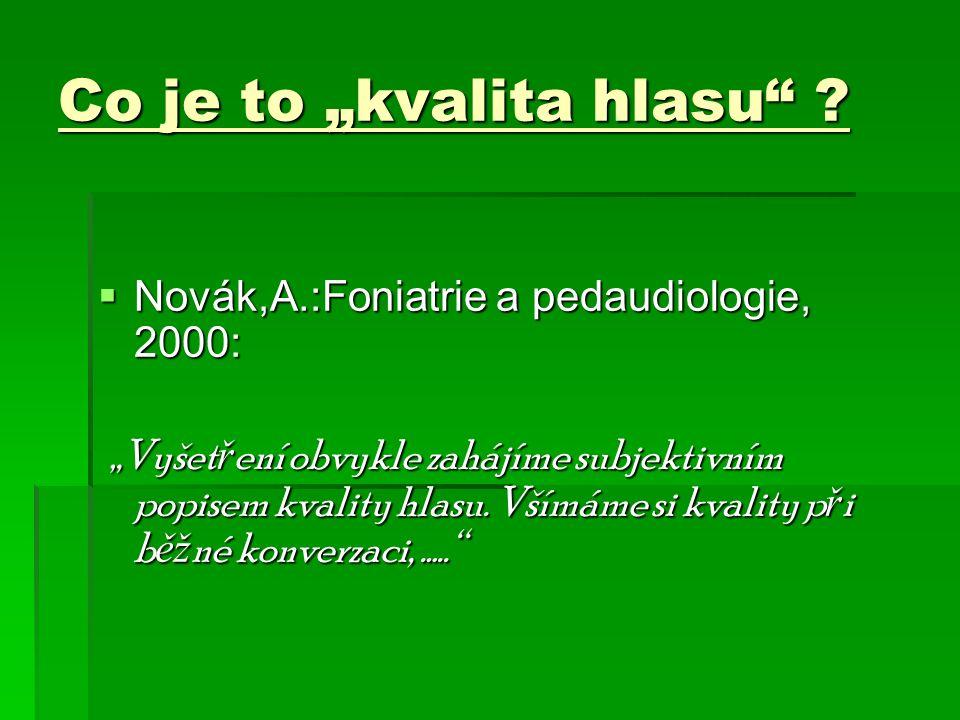 """Co je to """"kvalita hlasu"""" ?  Novák,A.:Foniatrie a pedaudiologie, 2000: """"Vyšet ř ení obvykle zahájíme subjektivním popisem kvality hlasu. Všímáme si kv"""