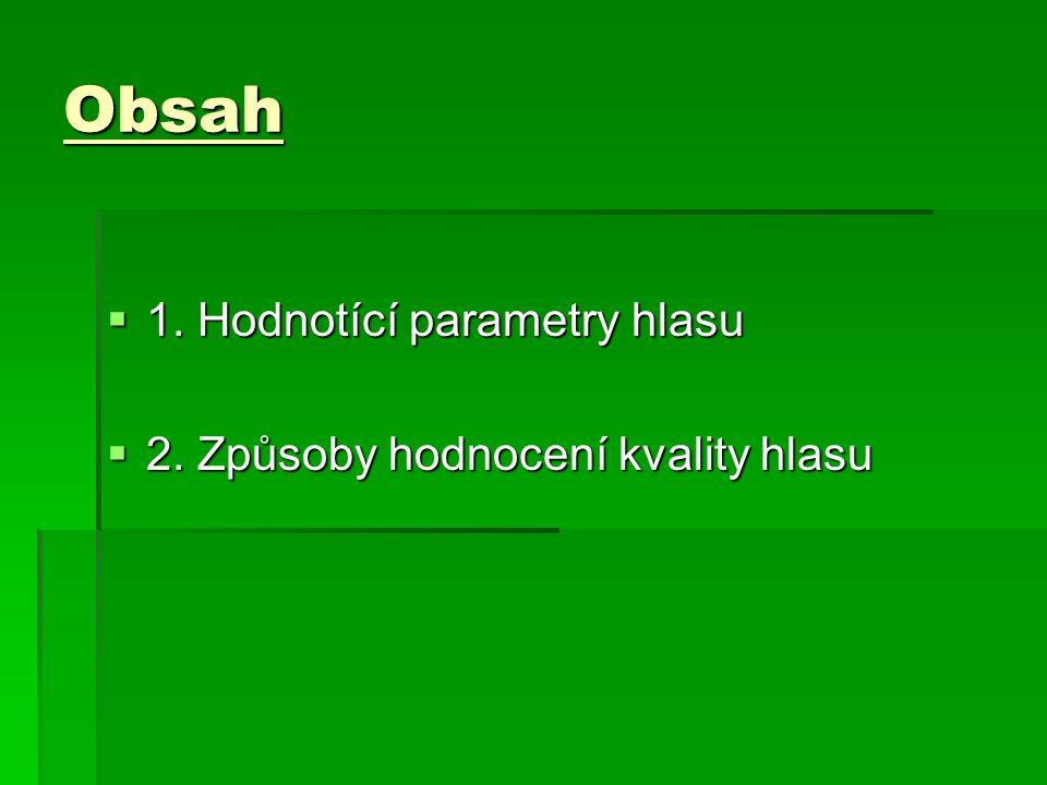 Hlasové parametry  Kvantitativní parametry hlasu  Kvalitativní parametry hlasu  Estetické parametry hlasu