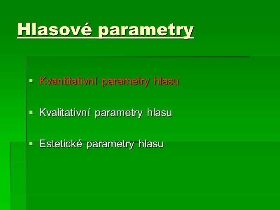 Hlasové parametry  Kvantitativní parametry hlasu  Intenzita hlasu  Výška hlasu  Fonační doba  Kvalitativní parametry hlasu  Estetické parametry hlasu