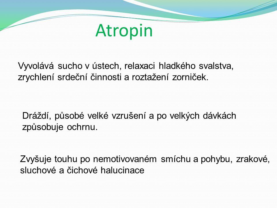 Atropin Vyvolává sucho v ústech, relaxaci hladkého svalstva, zrychlení srdeční činnosti a roztažení zorniček.