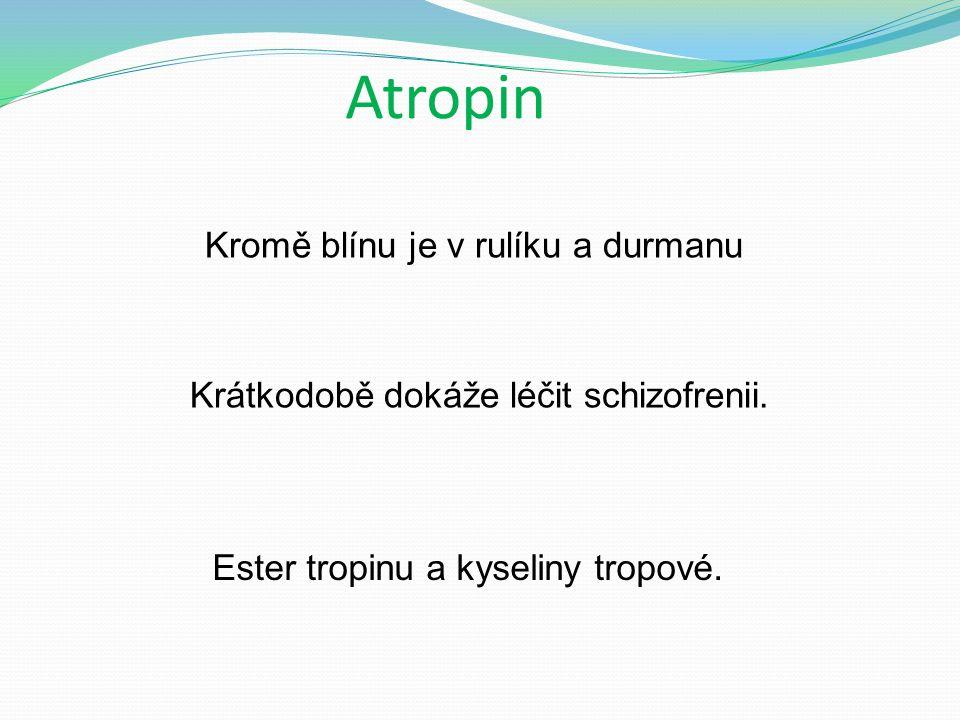 Atropin Kromě blínu je v rulíku a durmanu Ester tropinu a kyseliny tropové.