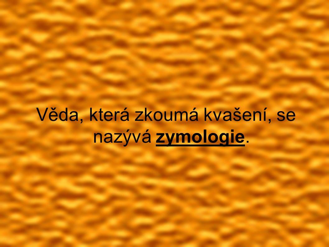 POUŽITÉ ZDROJE: ● Obr.1: Kvašení.Cs.wikipedia.org [online].