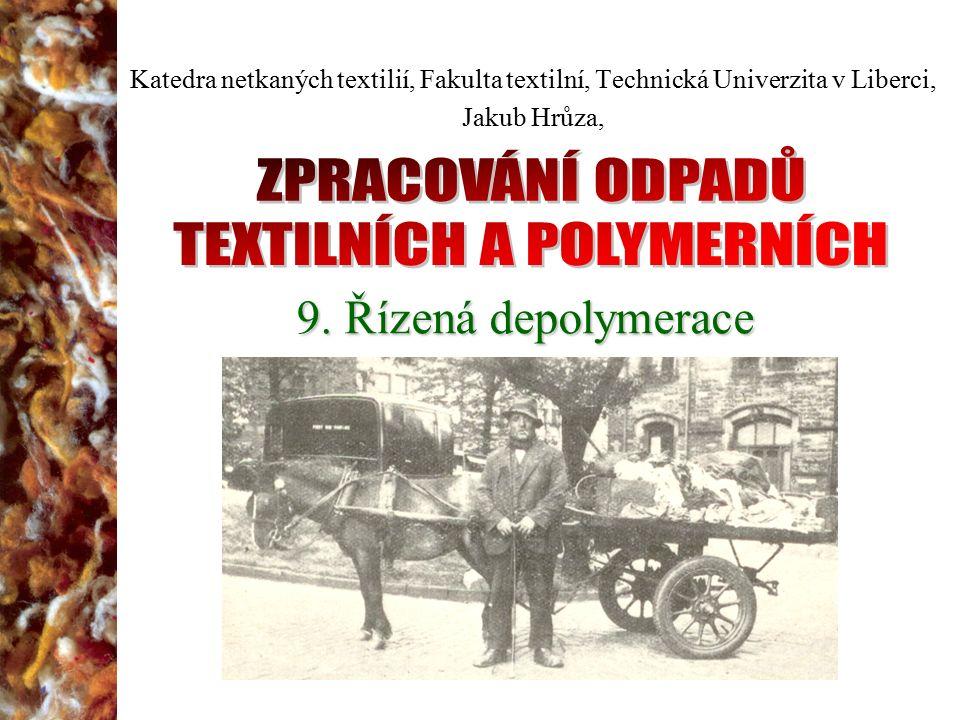 9. Řízená depolymerace Katedra netkaných textilií, Fakulta textilní, Technická Univerzita v Liberci, Jakub Hrůza,