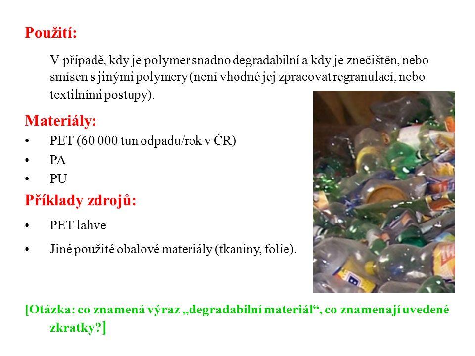 Použití: V případě, kdy je polymer snadno degradabilní a kdy je znečištěn, nebo smísen s jinými polymery (není vhodné jej zpracovat regranulací, nebo textilními postupy).