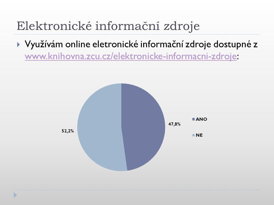 Elektronické informační zdroje  Využívám online eletronické informační zdroje dostupné z www.knihovna.zcu.cz/elektronicke-informacni-zdroje: www.knihovna.zcu.cz/elektronicke-informacni-zdroje
