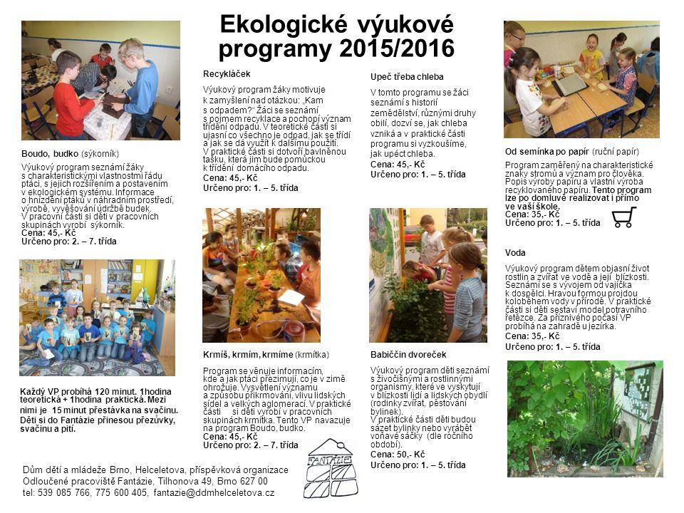Ekologické výukové programy 2015/2016 Voda Výukový program dětem objasní život rostlin a zvířat ve vodě a její blízkosti.