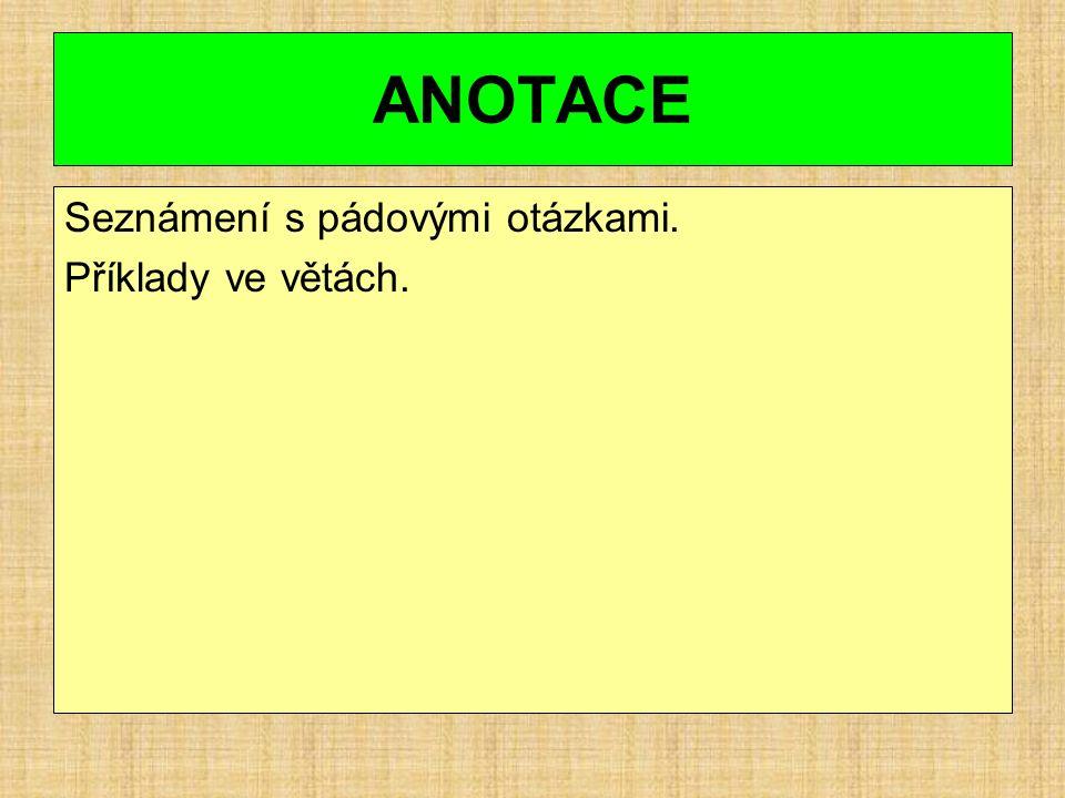ANOTACE Seznámení s pádovými otázkami. Příklady ve větách.