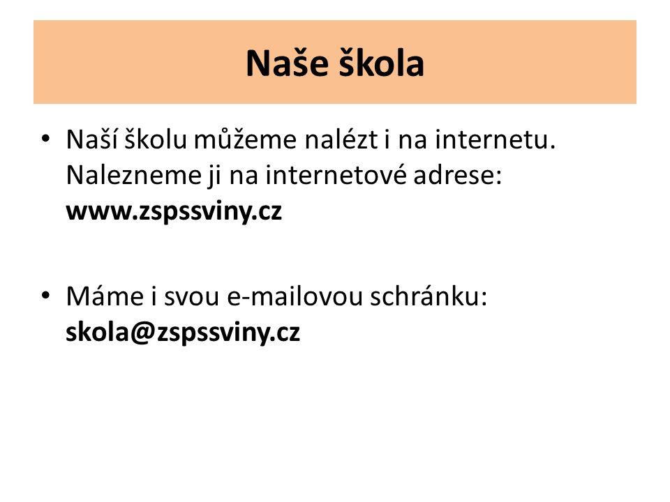 Naší školu můžeme nalézt i na internetu. Nalezneme ji na internetové adrese: www.zspssviny.cz Máme i svou e-mailovou schránku: skola@zspssviny.cz Naše