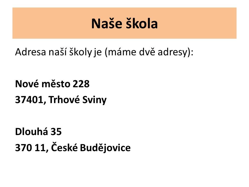 Adresa naší školy je (máme dvě adresy): Nové město 228 37401, Trhové Sviny Dlouhá 35 370 11, České Budějovice Naše škola