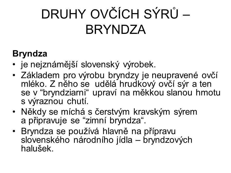 DRUHY OVČÍCH SÝRŮ – BRYNDZA Bryndza je nejznámější slovenský výrobek.