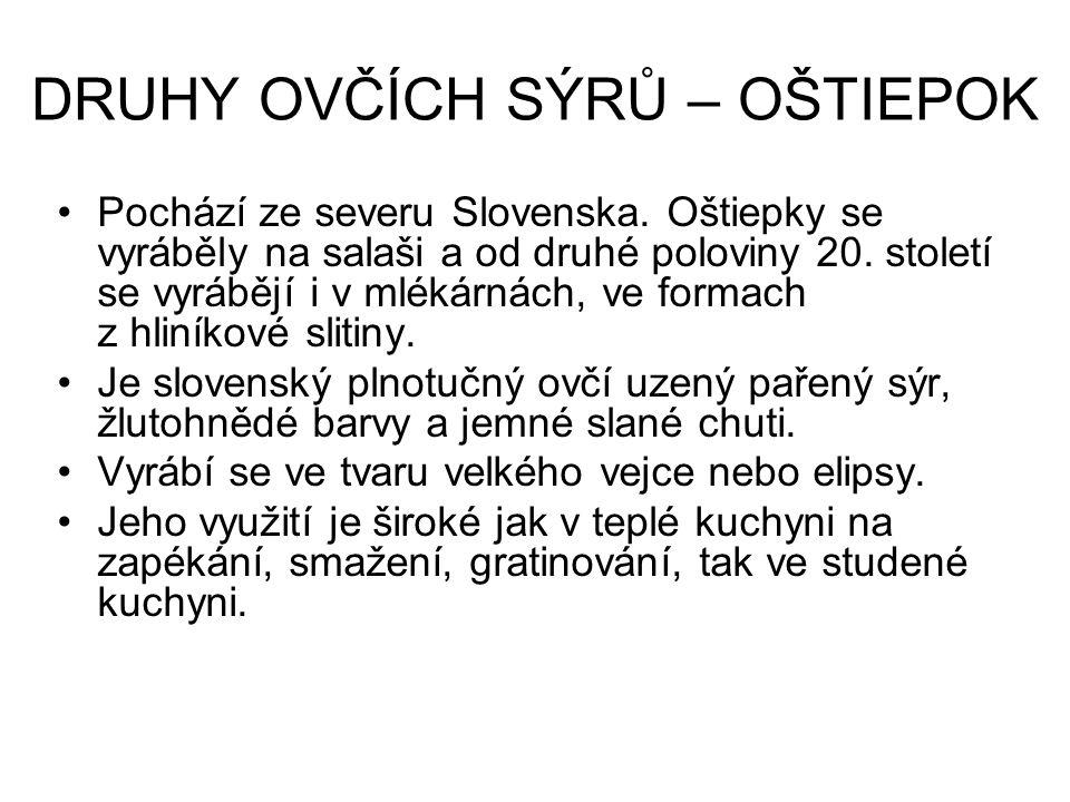 DRUHY OVČÍCH SÝRŮ – OŠTIEPOK Pochází ze severu Slovenska.