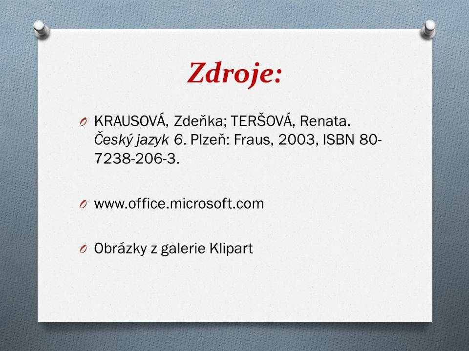 Zdroje: O KRAUSOVÁ, Zdeňka; TERŠOVÁ, Renata. Český jazyk 6.