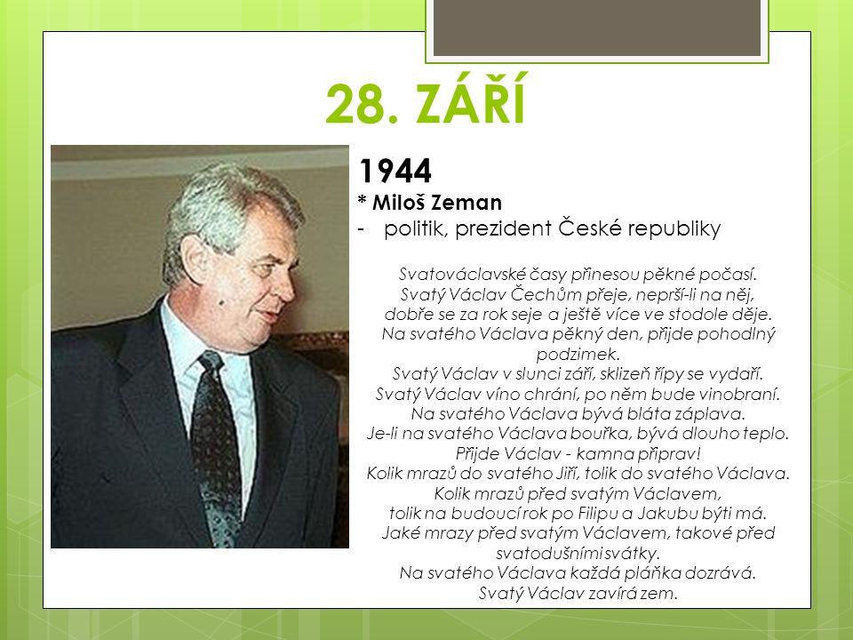 28. ZÁŘÍ 1944 * Miloš Zeman -politik, prezident České republiky Svatováclavské časy přinesou pěkné počasí. Svatý Václav Čechům přeje, neprší-li na něj