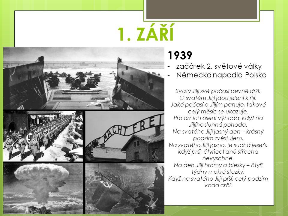 1. ZÁŘÍ 1939 -začátek 2. světové války -Německo napadlo Polsko Svatý Jiljí své počasí pevně drží. O svatém Jiljí jdou jeleni k říji. Jaké počasí o Jil