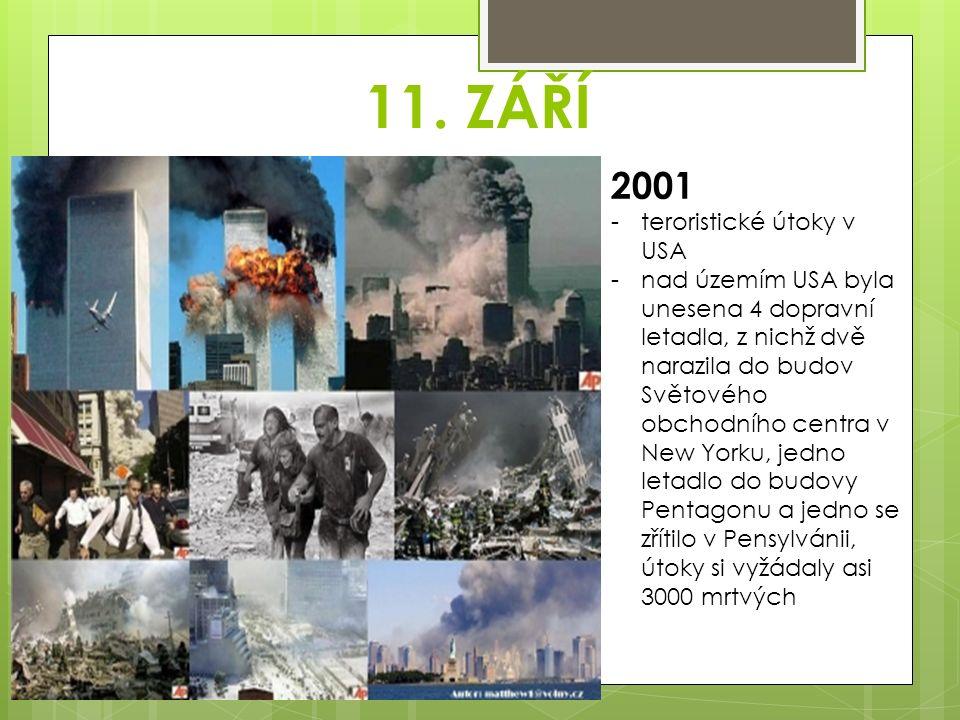 11. ZÁŘÍ 2001 -teroristické útoky v USA -nad územím USA byla unesena 4 dopravní letadla, z nichž dvě narazila do budov Světového obchodního centra v N