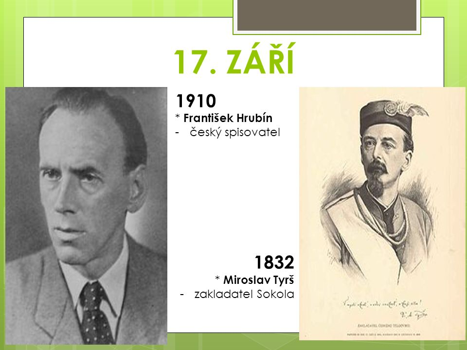 17. ZÁŘÍ 1910 * František Hrubín -český spisovatel 1832 * Miroslav Tyrš -zakladatel Sokola
