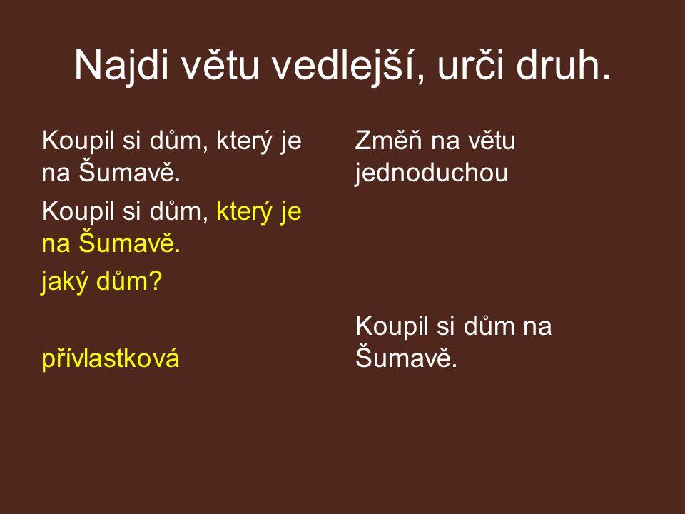 Najdi větu vedlejší, urči druh. Koupil si dům, který je na Šumavě.