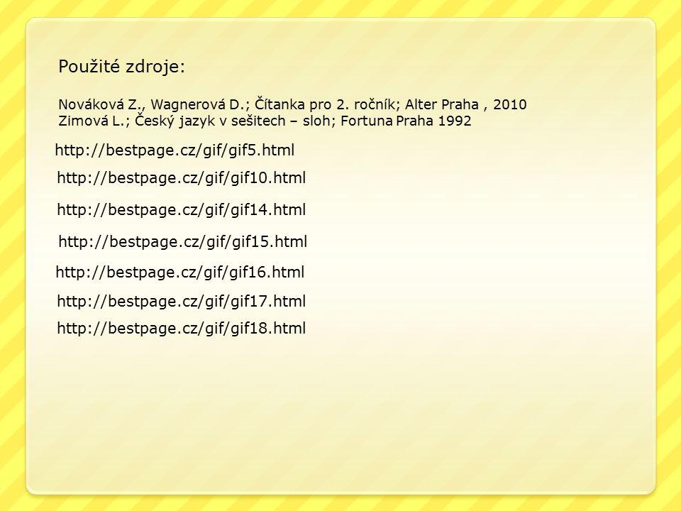 http://bestpage.cz/gif/gif16.html http://bestpage.cz/gif/gif14.html http://bestpage.cz/gif/gif5.html http://bestpage.cz/gif/gif17.html http://bestpage.cz/gif/gif10.html http://bestpage.cz/gif/gif18.html http://bestpage.cz/gif/gif15.html Použité zdroje: Nováková Z., Wagnerová D.; Čítanka pro 2.