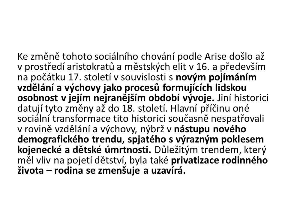 Ke změně tohoto sociálního chování podle Arise došlo až v prostředí aristokratů a městských elit v 16. a především na počátku 17. století v souvislost