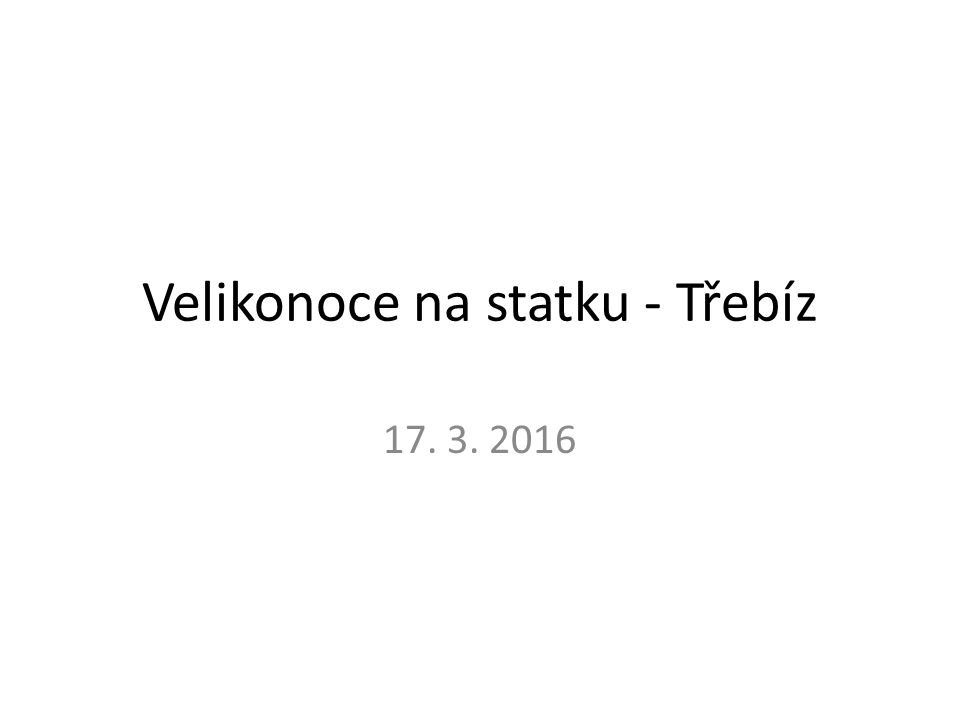 Velikonoce na statku - Třebíz 17. 3. 2016