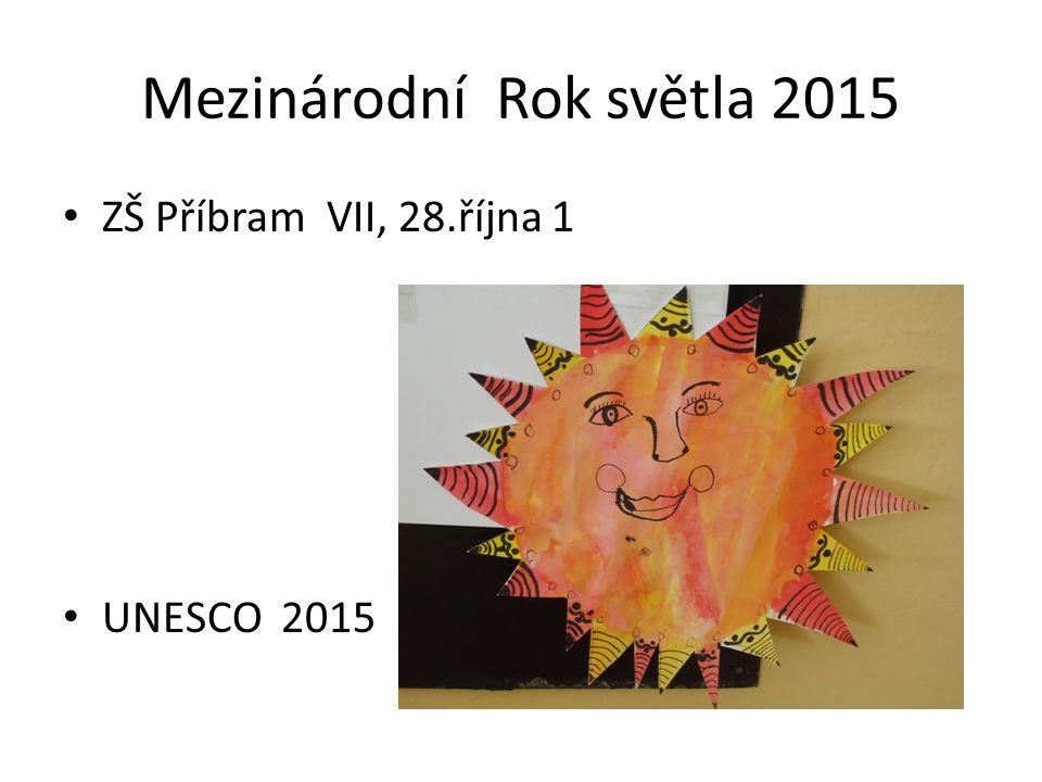 Mezinárodní Rok světla 2015 ZŠ Příbram VII, 28.října 1 UNESCO 2015