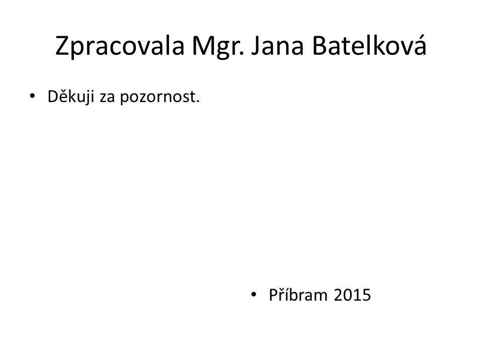 Zpracovala Mgr. Jana Batelková Děkuji za pozornost. Příbram 2015