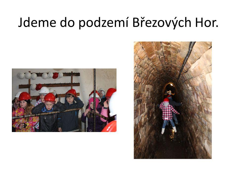 Jdeme do podzemí Březových Hor.