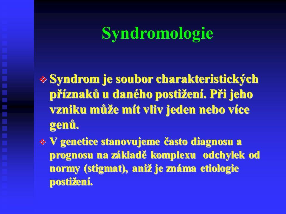 Syndromologie  Syndrom je soubor charakteristických příznaků u daného postižení.